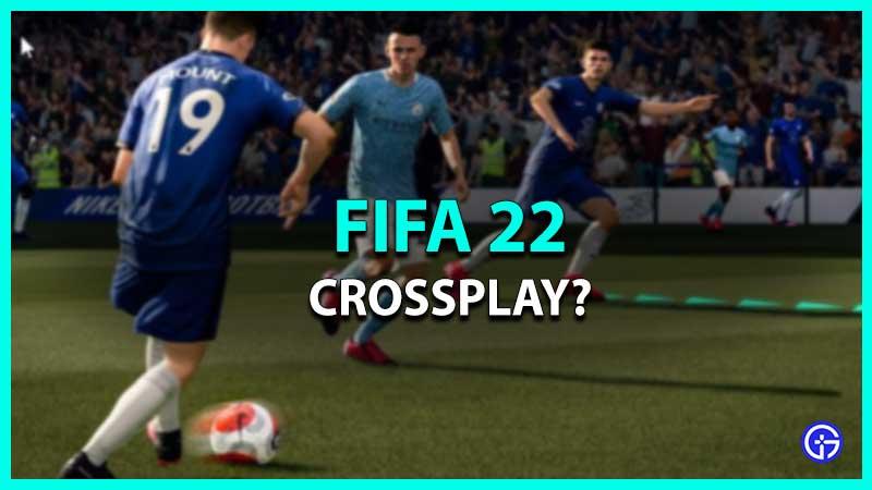 FIFA 22 Crossplay cross platform