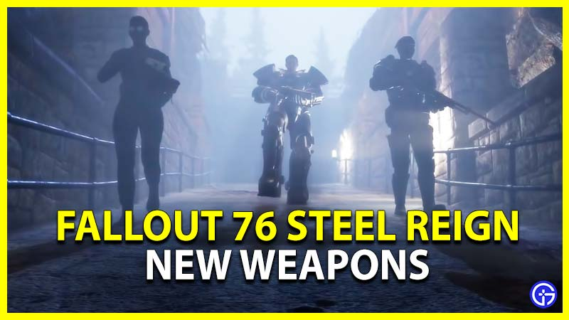 Fallout 76 Steel Reign New Weapons
