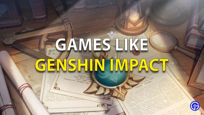 Games like Genshin Impact