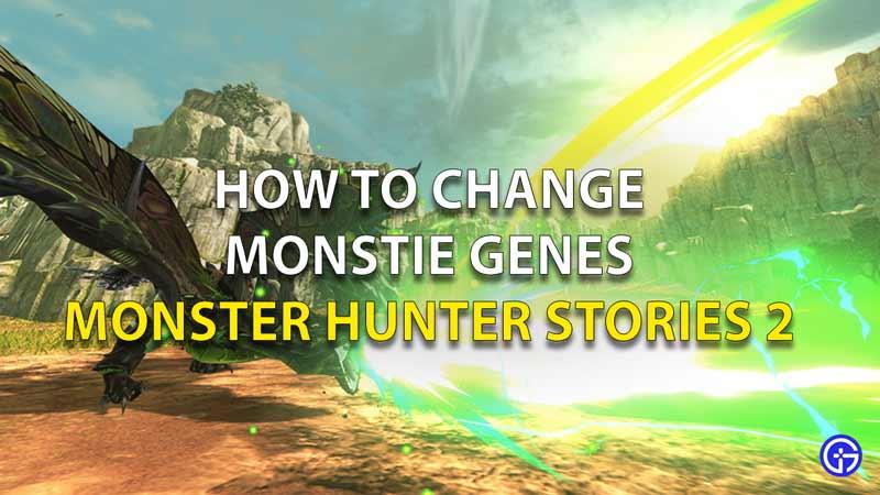 How To Change Monstie Genes Monster Hunter Stories- 2