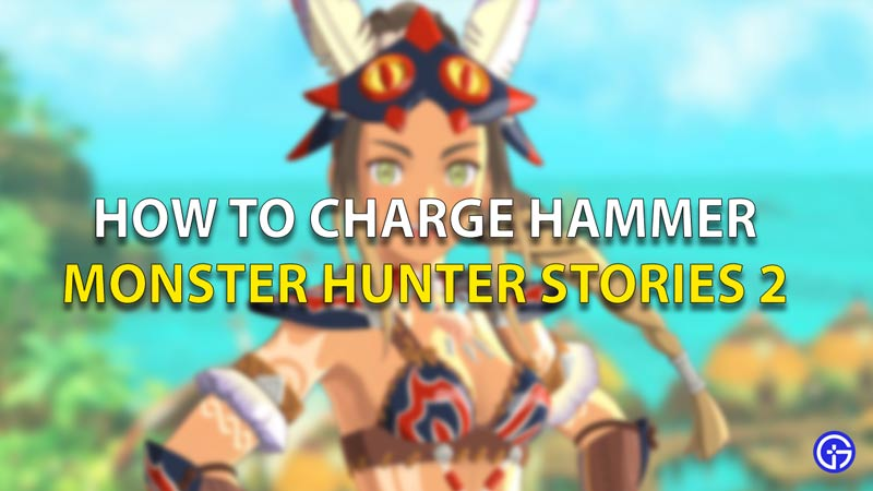 How To Charge Hammer Monster Hunter Stories 2