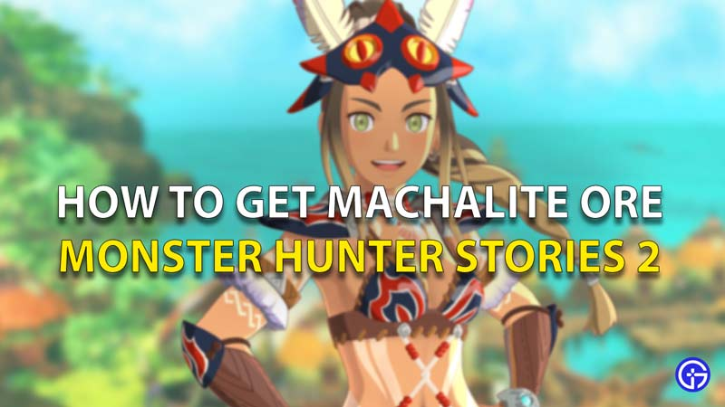 How To Get Machalite Ore Monster Hunter Stories 2
