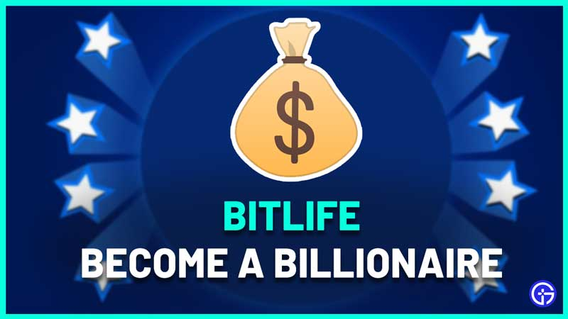 how to become billionaire bitlife