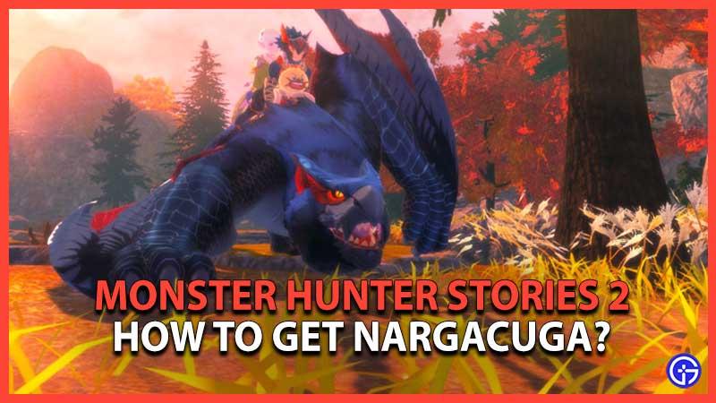 Monster Hunter Stories 2 Get Nargacuga