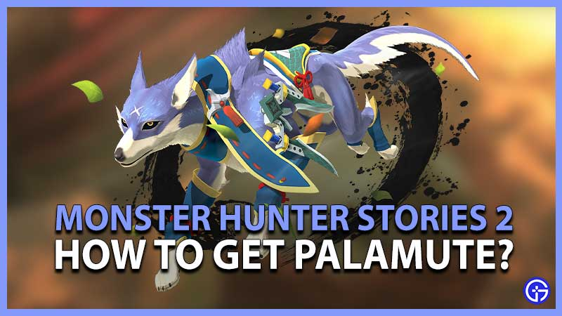 Monster Hunter Stories 2 How To Get Palamute