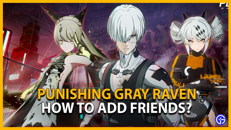 Punishing Gray Raven How To Add Friends