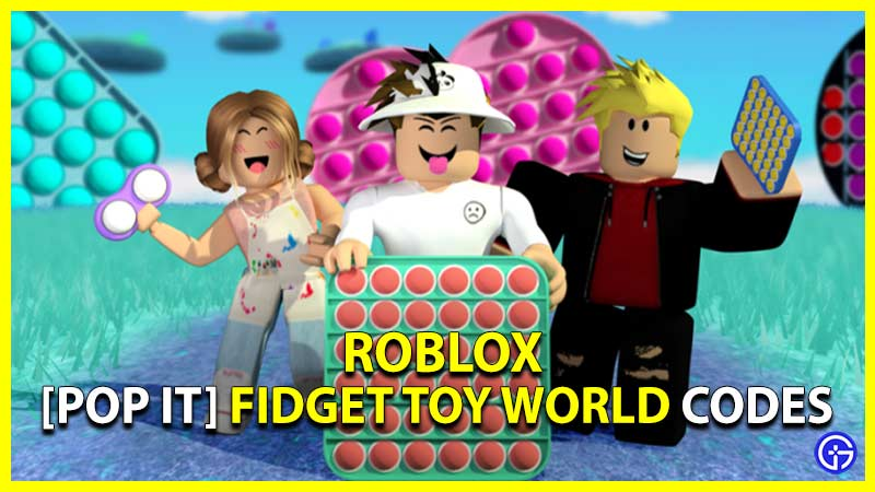 Roblox Fidget Toy World Codes [pop It]