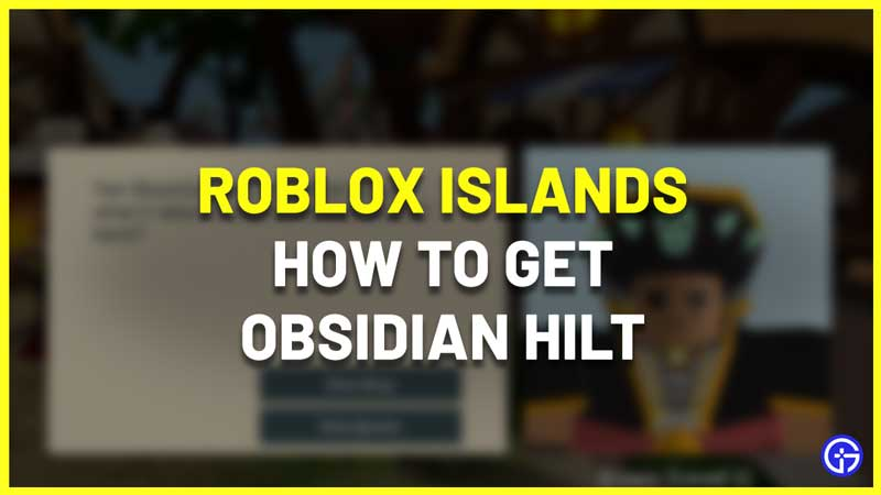 roblox islands how to get obsidian hilt