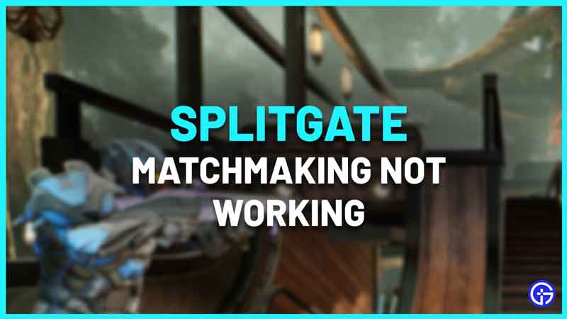 How to Fix Splitgate Matchmaking Not Working Issue