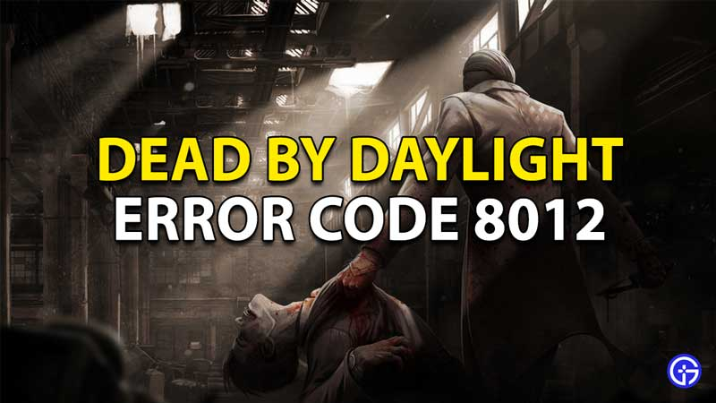 Dead By Daylight Error Code 8012 Fix Solution For DBD