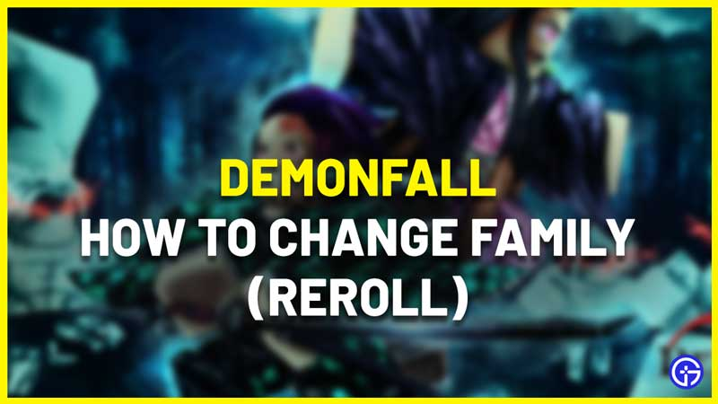 demonfall how to change family reroll guide