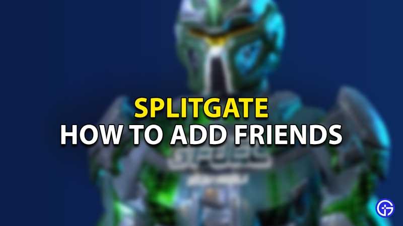 how to add friends in splitgate