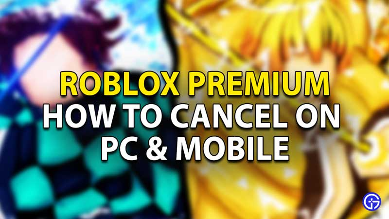 how to cancel roblox premium membership on pc and mobile