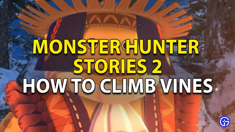 how to climb vines in monster hunter stories 2