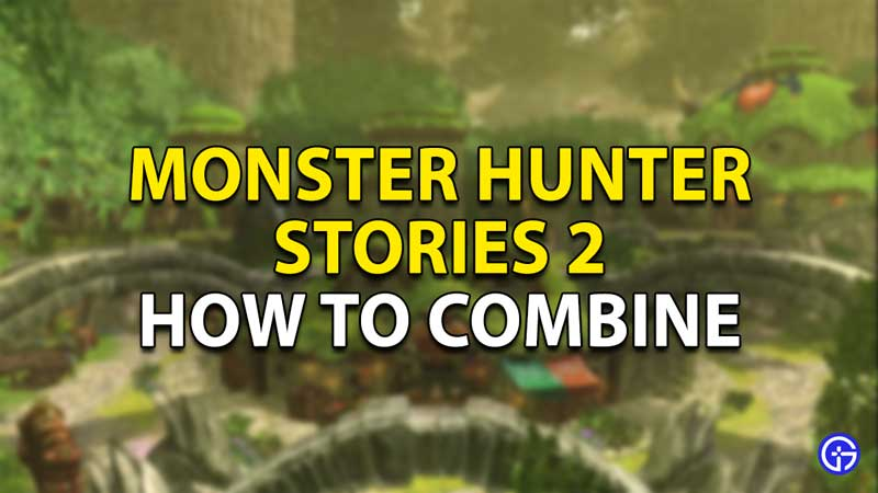 how to combine items in monster hunter stories 2