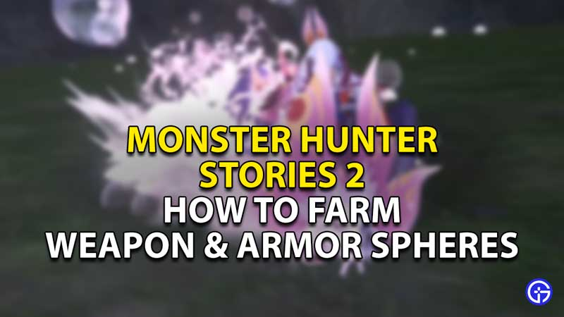 how to farm weapon armor sphere monster hunter stories 2 1