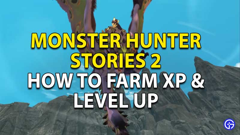 monster hunter stories 2 how to farm xp and level up