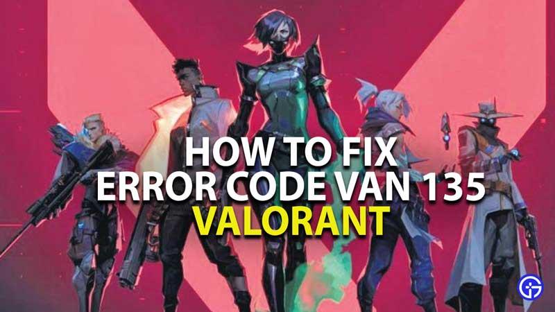 how to fix error code van 135 in valorant