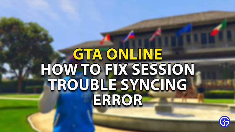how to fix the gta online session trouble syncing error