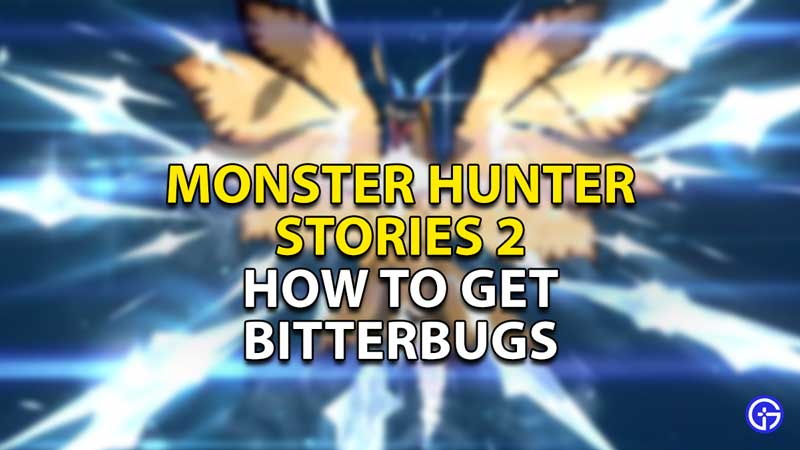 how to get bitterbugs in monster hunter stories 2 1