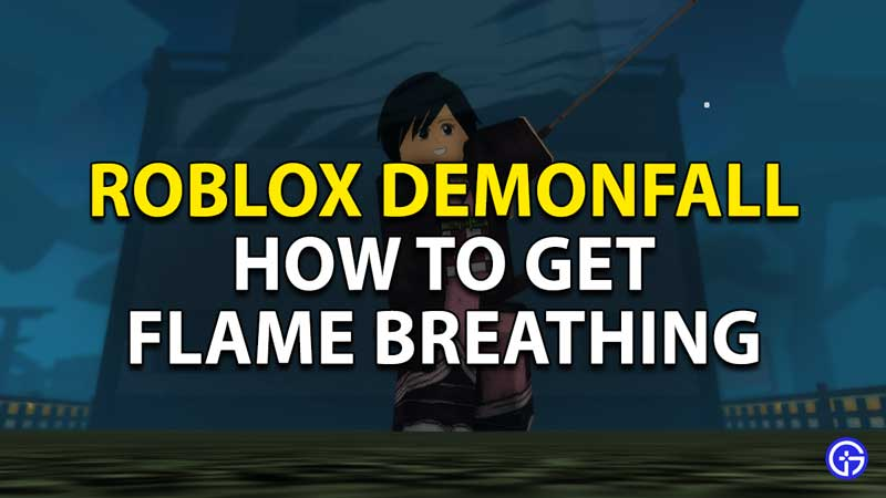 how to get flame breathing demonfall roblox