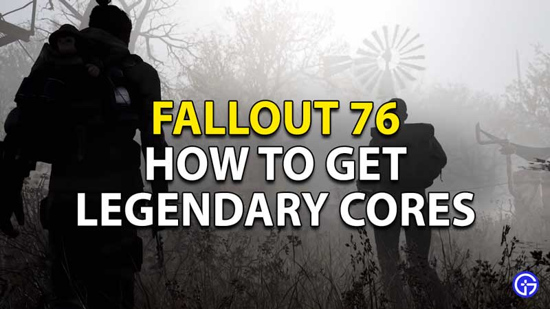 how to get legendary cores in fallout 76