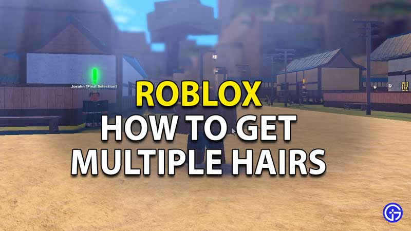 how to get multiple hairs in roblox