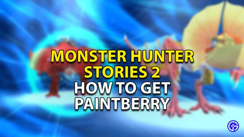 how to get paintberry in monster hunter stories 2
