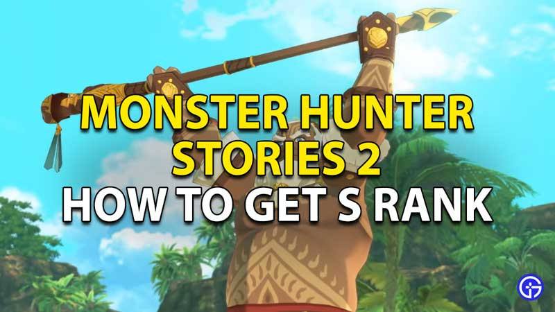 how to get s rank in monster hunter stories 2