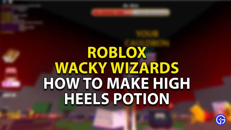 how to make high heels potion wacky wizards roblox