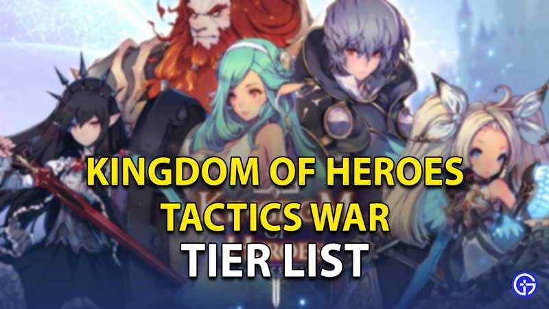 Kingdom Of Heroes Tactics War Tier List