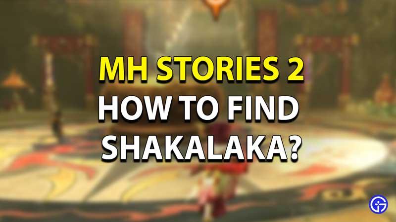 Tips to find Shakalaka in Monster Hunter Stories 2