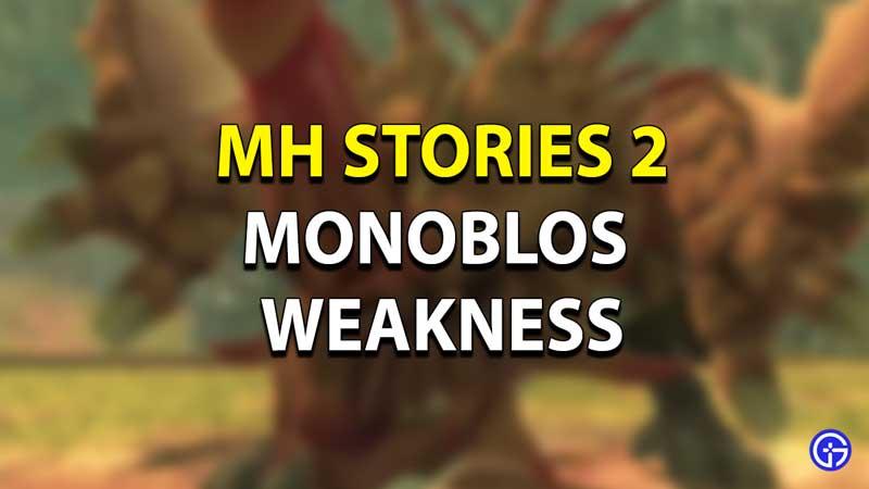 Monoblos Weakness Guide