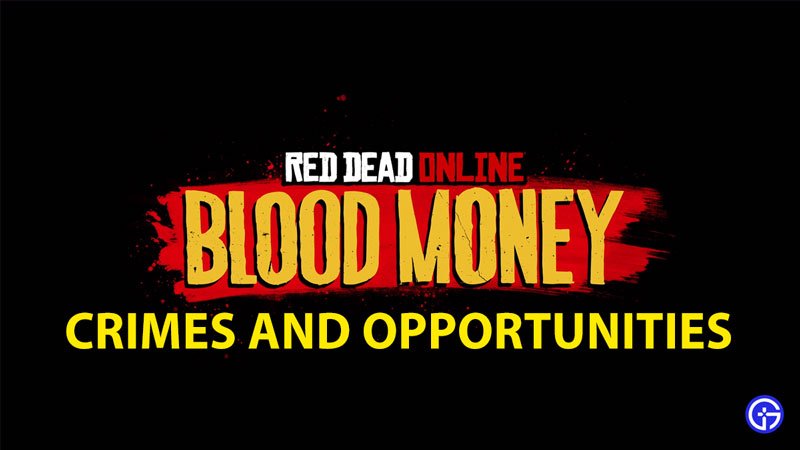 Red Dead Online Blood Money, Crimes And Opportunities