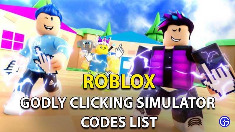 Godly Clicking Simulator Codes Roblox