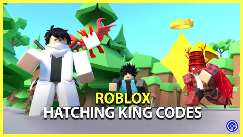 Roblox Hatching King Codes