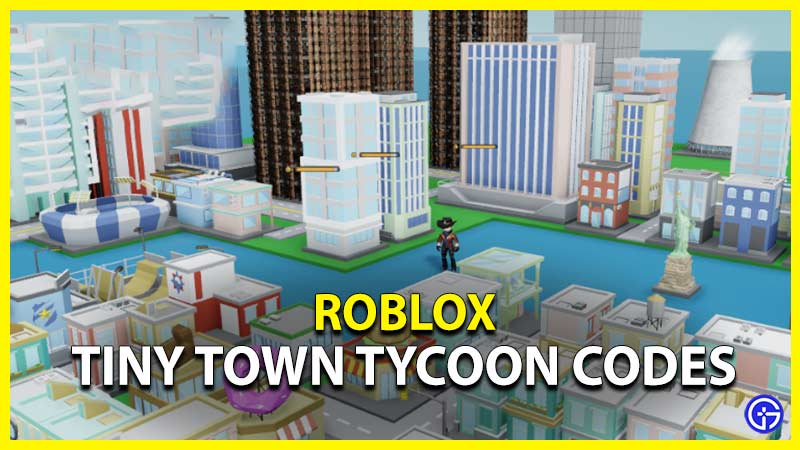 roblox tiny town tycoon codes