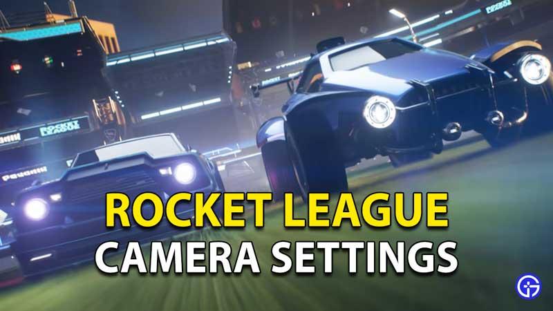 Rocket League Camera Settings