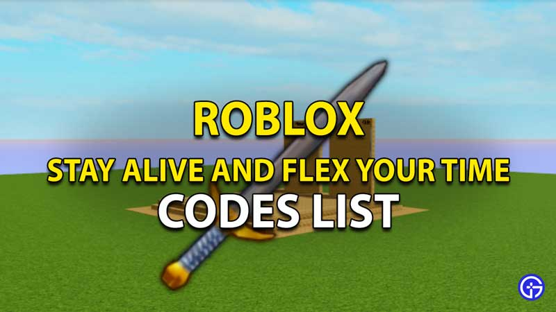 Stay Alive And Flex Your Time Roblox Codes