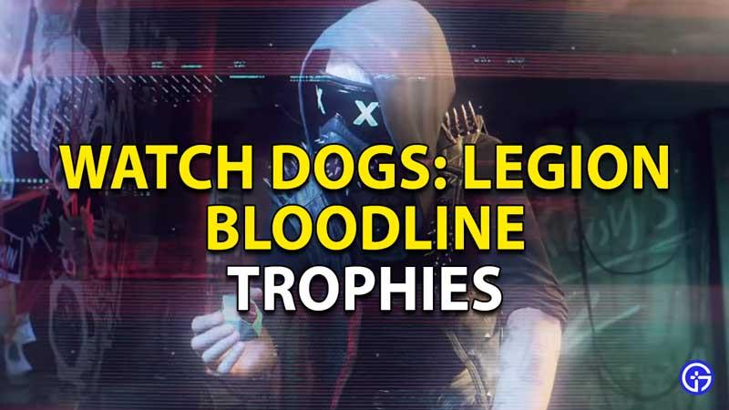 watch dogs legion bloodline trophies