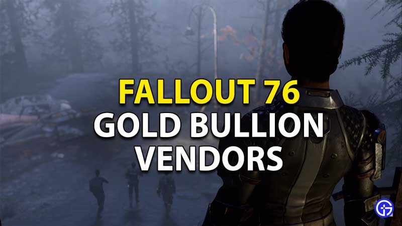 where to find gold bullion vendors in fallout 76