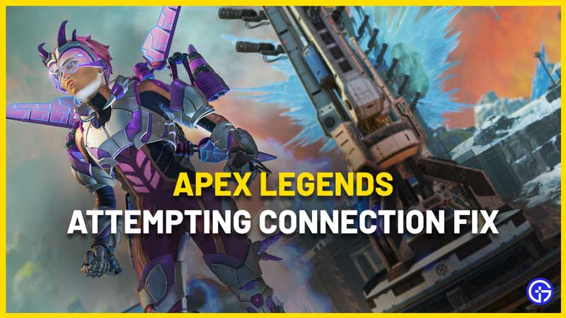 Apex Legends Attempting Connection Fix