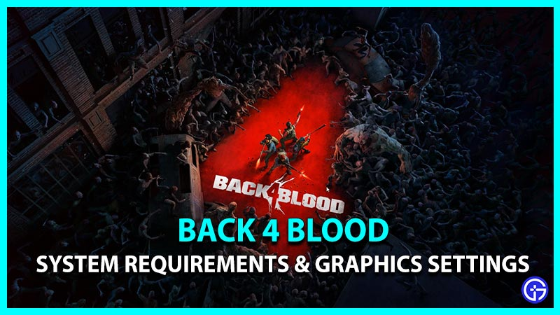 Back 4 Blood System Requirements & Best Graphics Settings