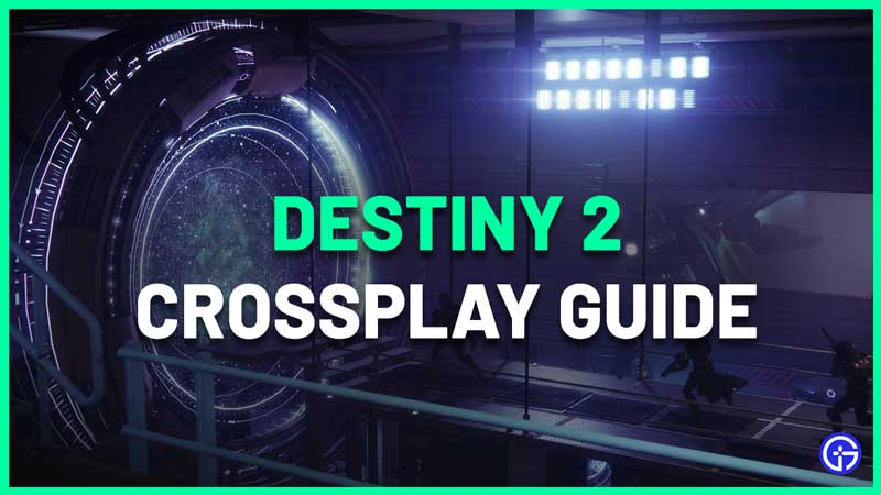 Destiny 2 Crossplay Guide: How To Enable & Add Cross-Platform Friends