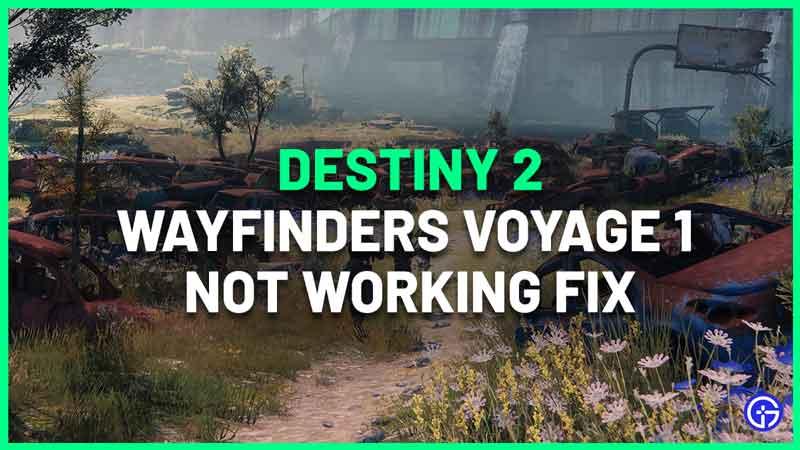 Destiny 2 Wayfinders Voyage 1 Not Working Fix