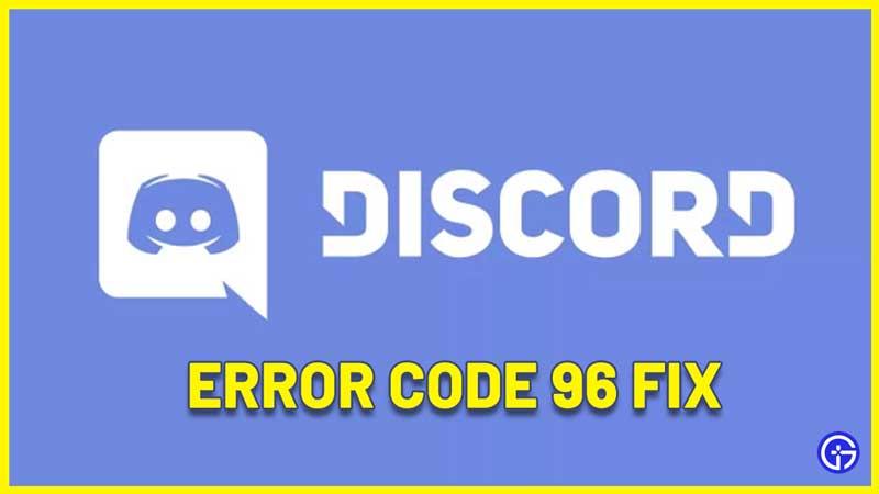 Discord Error Code 96 Fix