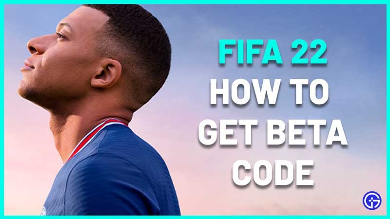 how to get fifa 22 beta code