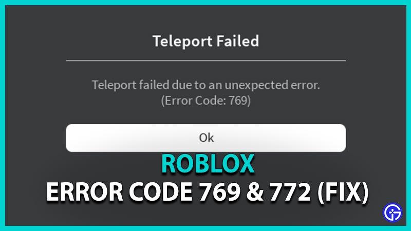 How to Fix Roblox Error Code 769 & 772