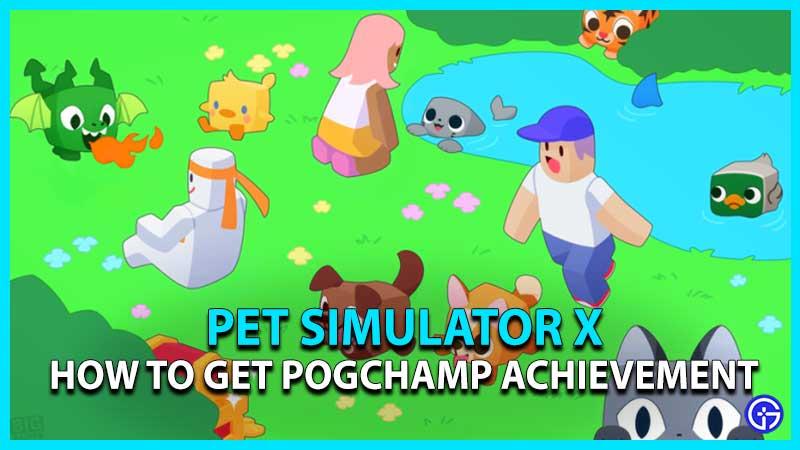 How to Get Pogchamp Achievement in Pet Simulator X Pet Sim X