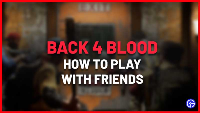 How to Invite & Add Friends in Back 4 Blood Co-op Multiplayer
